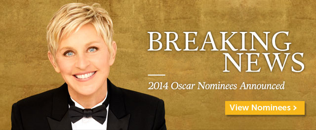 Breaking News - 2014 Oscar Nominees Announced - View Nominees